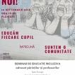 Ploiești și Sibiu - Seminariile VINO CU NOI! Educăm fiecare copil. Împreună suntem o comunitate